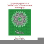 The Fundamental Principles of Mulla Sadra's Transcendent Philosophy